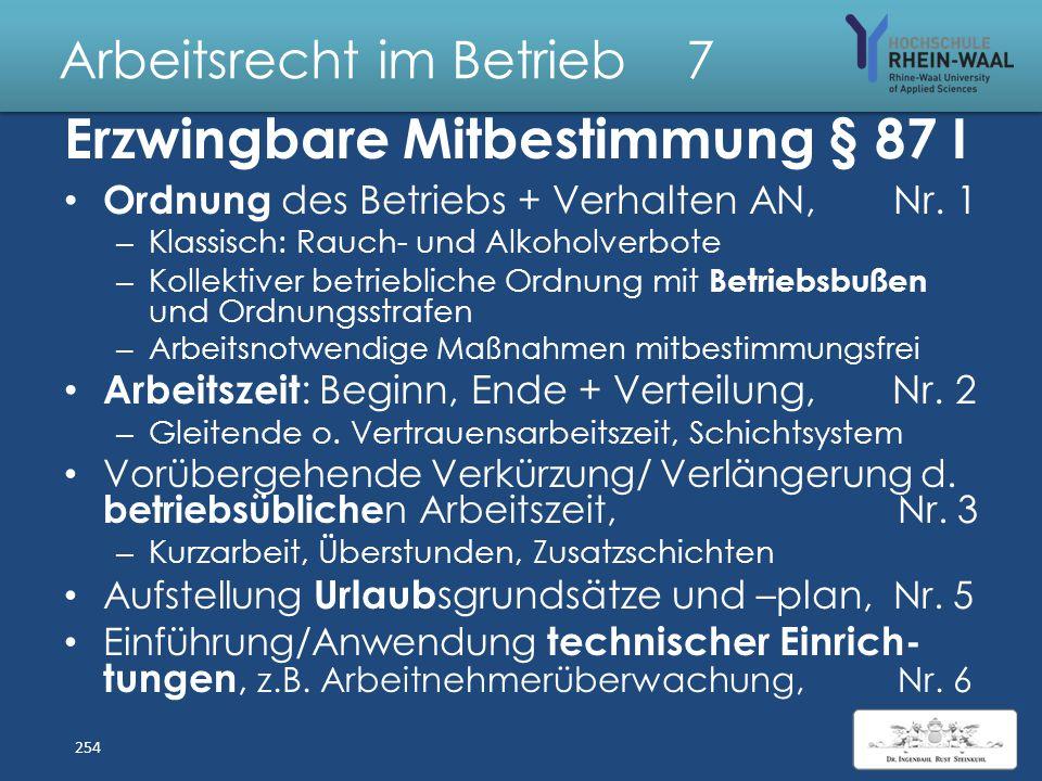 Arbeitsrecht im Betrieb 7 Mitbestimmung Betriebsrat Erzwingbare Mitbestimmung, § 87 – Enumerativen Tatbestände, Abs. 1 – Beschränken Direktionsrecht :