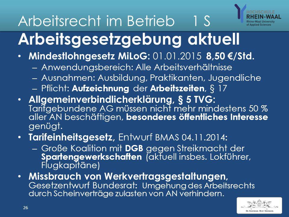 """Arbeitsrecht im Betrieb 1 S Koalitionsvertrag """"Große Koalition"""" Gesetzgebung Arbeitsrecht bis 2017 Allg. gesetzlicher Mindestlohn zum 01.01.2015: 8,50"""