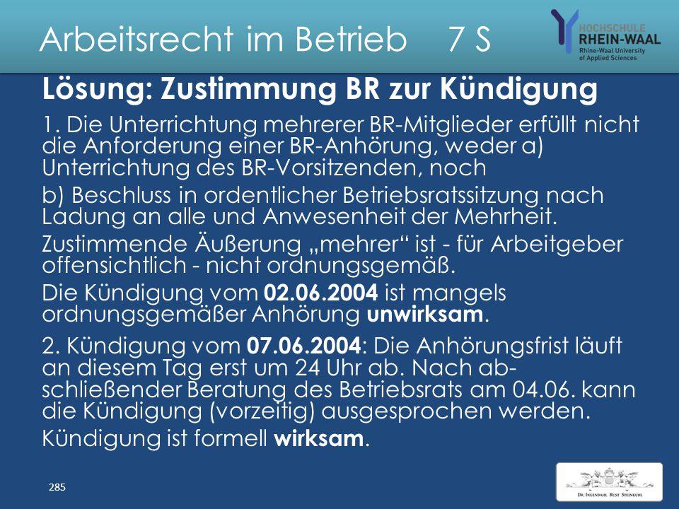 Arbeitsrecht im Betrieb 7 S Fall: Zustimmung Betriebsrat zur Kündigung Das Vorstandsmitglied H der Pharma AG bespricht am 01.06.2004 mit mehrere Betri