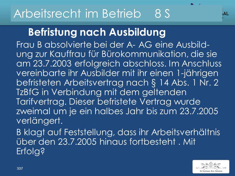 Arbeitsrecht im Betrieb 8 S Lösung: Befristung bei Zuvorbeschäftigung Sachgrundlos e Befristung, § 14 II TzBefG: – Nicht, wenn zuvor mit demselben AG