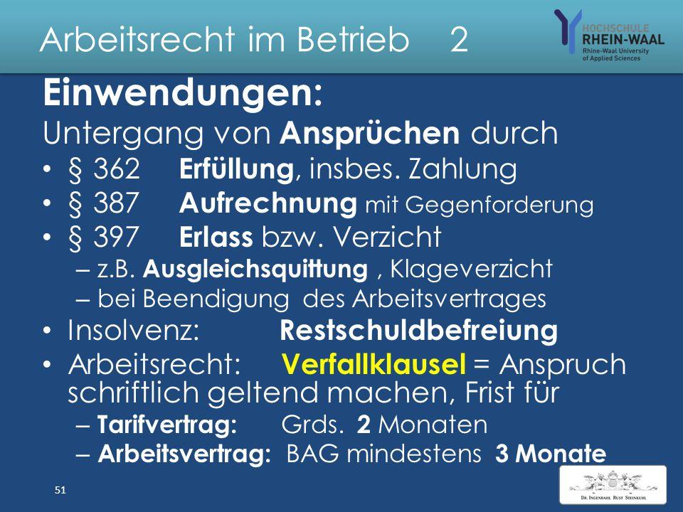 Arbeitsrecht im Betrieb 2 Einreden: Berücksichtigung nur, wenn vom Schuldner erhoben: Verjährung, §§ 194, 199 I, 214 – Jedes relative Recht, z.B. Lohn