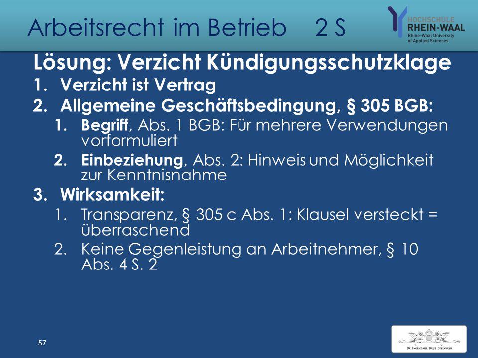 Arbeitsrecht im Betrieb 2 S Fall: Verzicht auf Kündigungsschutzkage A ist seit 2006 bei der InduService GmbH (über 10 MA) als Bauwerker beschäftigt. N
