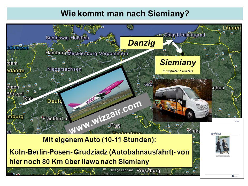 Wie kommt man nach Siemiany? Siemiany (Flughafentransfer) Danzig www.wizzair.com Mit eigenem Auto (10-11 Stunden): Köln-Berlin-Posen- Grudziadz (Autob