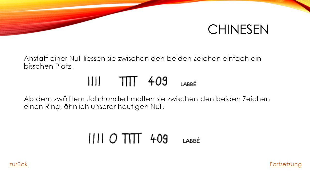 CHINESEN Anstatt einer Null liessen sie zwischen den beiden Zeichen einfach ein bisschen Platz. Ab dem zwölftem Jahrhundert malten sie zwischen den be