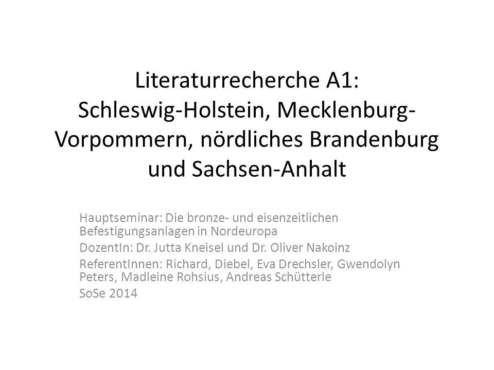 Literaturrecherche A1: Schleswig-Holstein, Mecklenburg- Vorpommern, nördliches Brandenburg und Sachsen-Anhalt Hauptseminar: Die bronze- und eisenzeitl