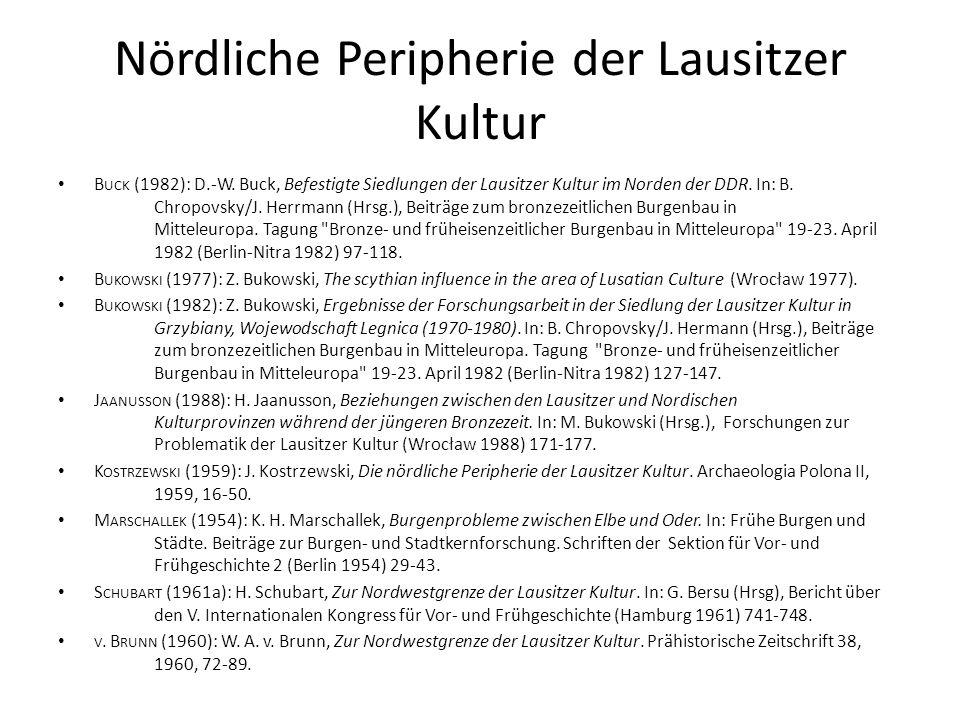 Nördliche Peripherie der Lausitzer Kultur B UCK (1982): D.-W. Buck, Befestigte Siedlungen der Lausitzer Kultur im Norden der DDR. In: B. Chropovsky/J.