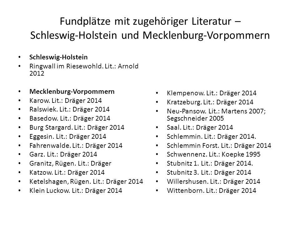 Fundplätze mit zugehöriger Literatur – Schleswig-Holstein und Mecklenburg-Vorpommern Schleswig-Holstein Ringwall im Riesewohld. Lit.: Arnold 2012 Meck