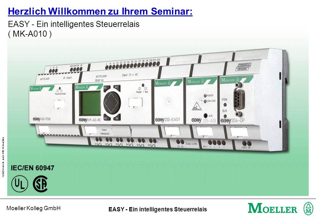 Moeller Kolleg GmbH Schutzvermerk nach DIN 34 beachten EASY - Ein intelligentes Steuerrelais ( MK-A010 ) Herzlich Willkommen zu Ihrem Seminar: