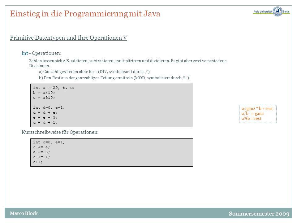 Sommersemester 2009 Marco Block Einstieg in die Programmierung mit Java Primitive Datentypen und Ihre Operationen V int - Operationen: Zahlen lassen sich z.B.