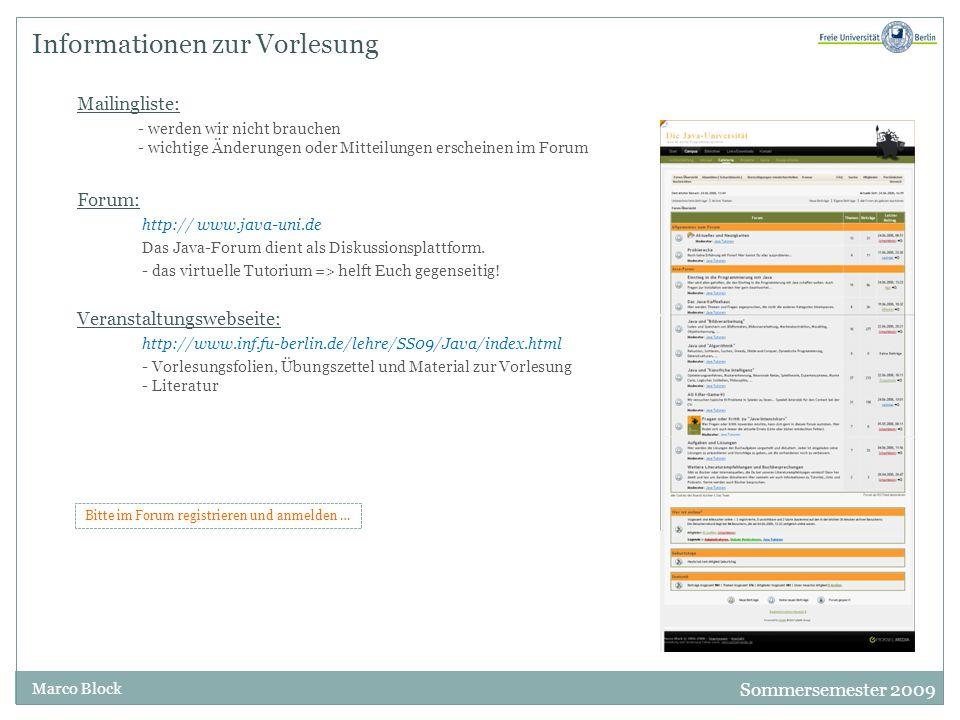 Sommersemester 2009 Marco Block Informationen zur Vorlesung Mailingliste: - werden wir nicht brauchen - wichtige Änderungen oder Mitteilungen erscheinen im Forum Forum: http:// www.java-uni.de Das Java-Forum dient als Diskussionsplattform.