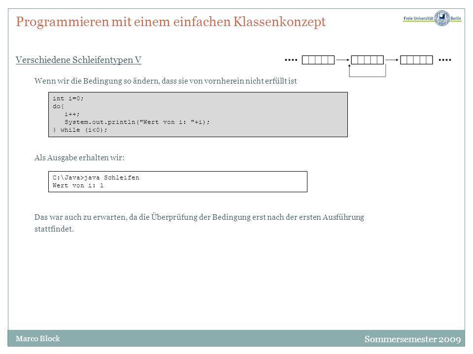 Sommersemester 2009 Marco Block Programmieren mit einem einfachen Klassenkonzept Sprunganweisungen I Mit break können wir Schleifen beenden.