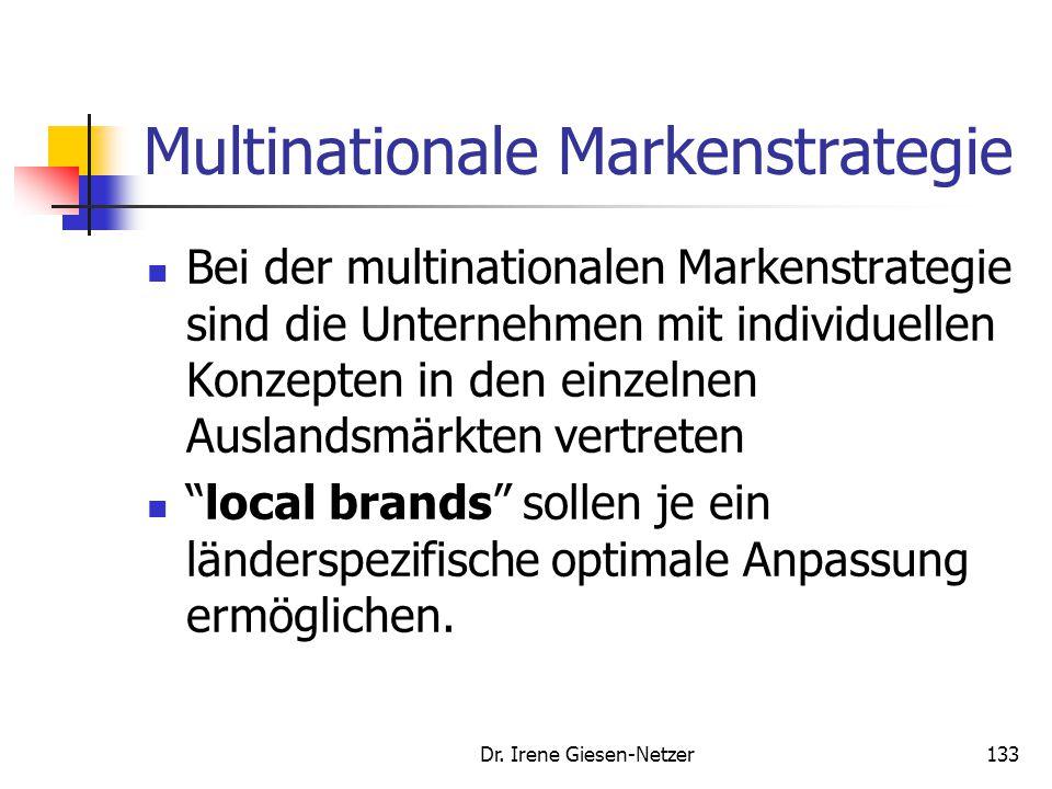 Dr. Irene Giesen-Netzer133 Multinationale Markenstrategie Bei der multinationalen Markenstrategie sind die Unternehmen mit individuellen Konzepten in