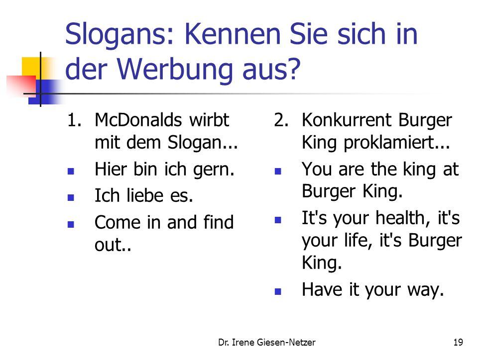 Dr. Irene Giesen-Netzer19 Slogans: Kennen Sie sich in der Werbung aus? 1.McDonalds wirbt mit dem Slogan... Hier bin ich gern. Ich liebe es. Come in an
