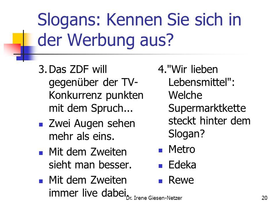 Dr. Irene Giesen-Netzer20 Slogans: Kennen Sie sich in der Werbung aus? 3.Das ZDF will gegenüber der TV- Konkurrenz punkten mit dem Spruch... Zwei Auge
