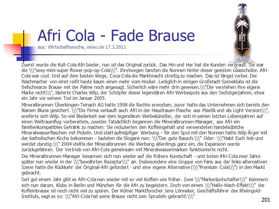 Afri Cola - Fade Brause aus: Wirtschaftswoche, wiwo.de 17.3.2011 Zuerst wurde die Kult-Cola Afri bieder, nun ist das Original zurück. Das Hin und Her