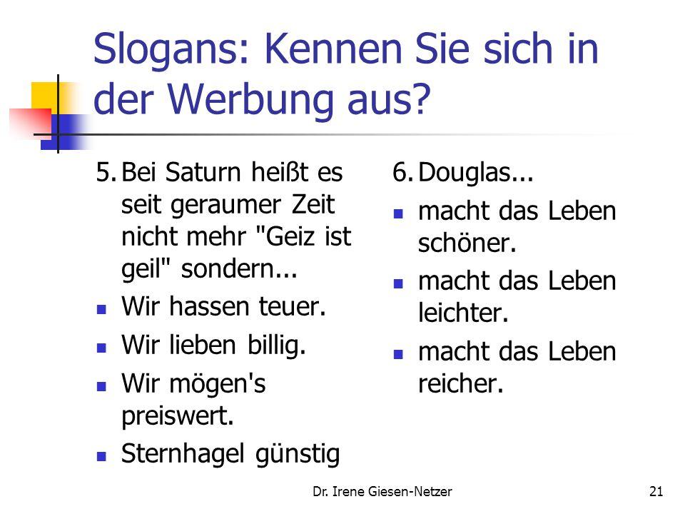 Dr. Irene Giesen-Netzer21 Slogans: Kennen Sie sich in der Werbung aus? 5.Bei Saturn heißt es seit geraumer Zeit nicht mehr