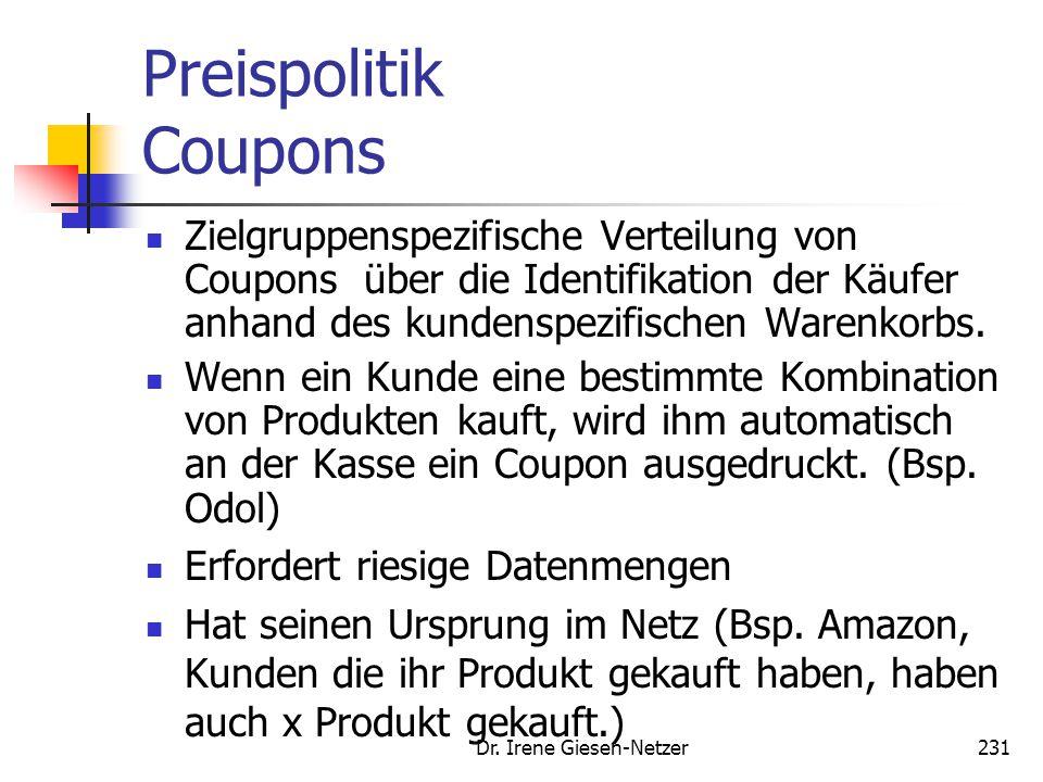 Dr. Irene Giesen-Netzer231 Preispolitik Coupons Zielgruppenspezifische Verteilung von Coupons über die Identifikation der Käufer anhand des kundenspez