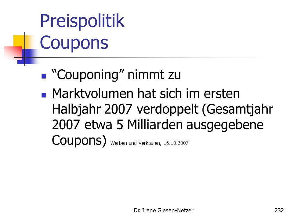 """Dr. Irene Giesen-Netzer232 Preispolitik Coupons """"Couponing"""" nimmt zu Marktvolumen hat sich im ersten Halbjahr 2007 verdoppelt (Gesamtjahr 2007 etwa 5"""