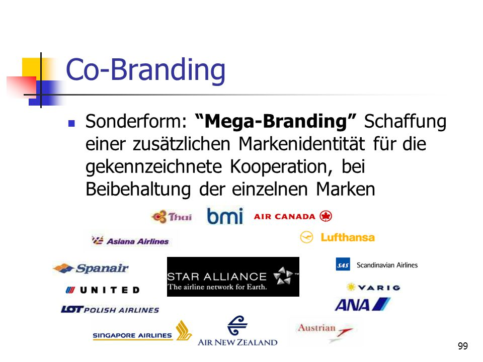 99 Co-Branding Sonderform: Mega-Branding Schaffung einer zusätzlichen Markenidentität für die gekennzeichnete Kooperation, bei Beibehaltung der einzelnen Marken
