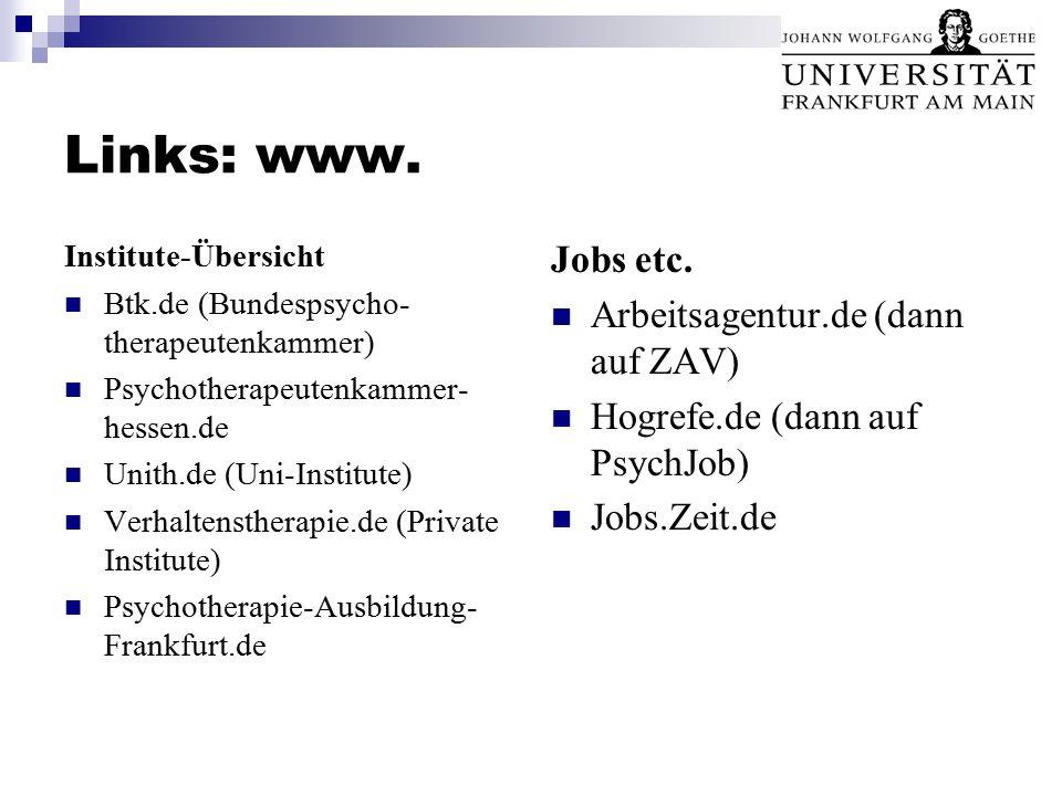 Links: www. Institute-Übersicht Btk.de (Bundespsycho- therapeutenkammer) Psychotherapeutenkammer- hessen.de Unith.de (Uni-Institute) Verhaltenstherapi