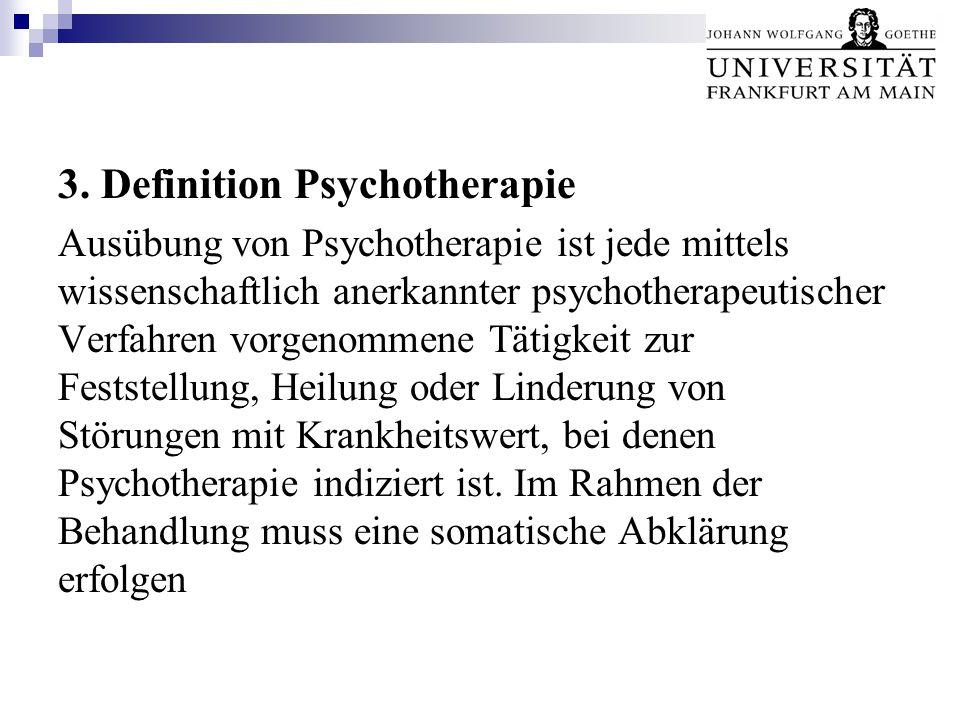 3. Definition Psychotherapie Ausübung von Psychotherapie ist jede mittels wissenschaftlich anerkannter psychotherapeutischer Verfahren vorgenommene Tä