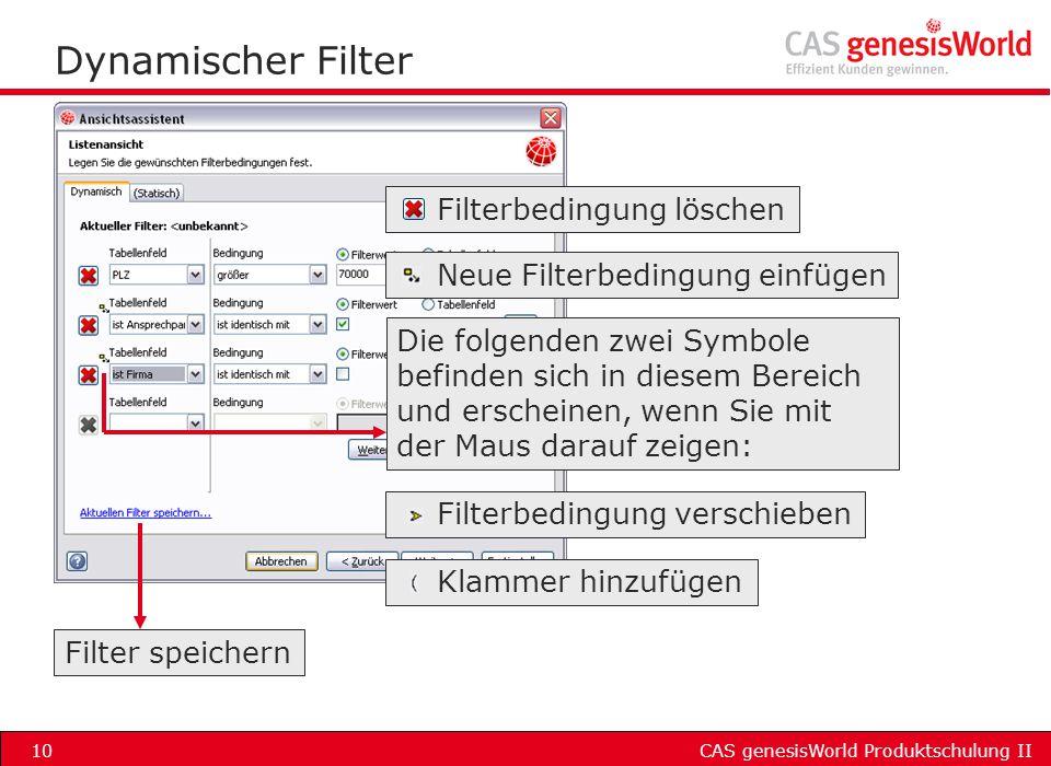 CAS genesisWorld Produktschulung II10 Dynamischer Filter Filter speichern Filterbedingung löschen Neue Filterbedingung einfügen Filterbedingung versch