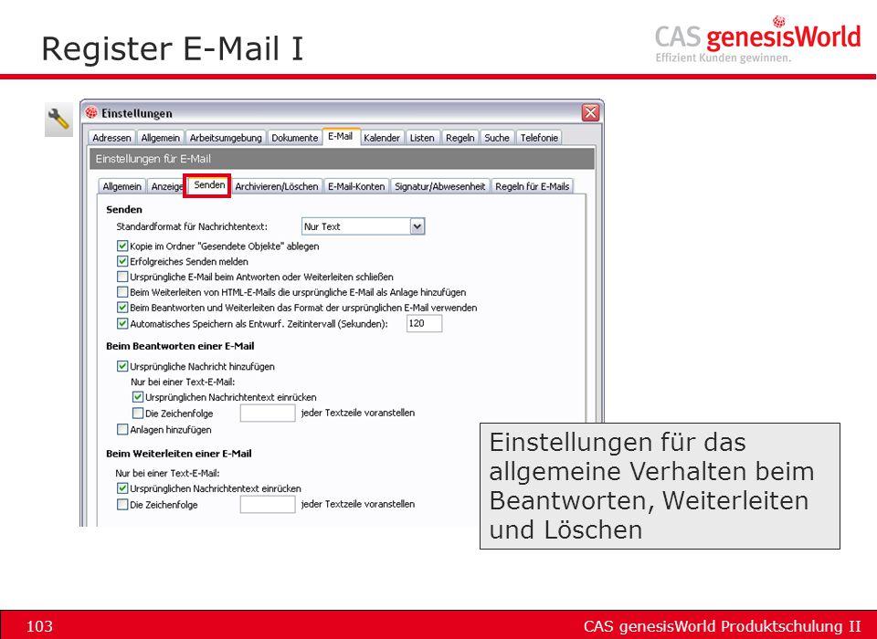 CAS genesisWorld Produktschulung II103 Register E-Mail I Einstellungen für das allgemeine Verhalten beim Beantworten, Weiterleiten und Löschen