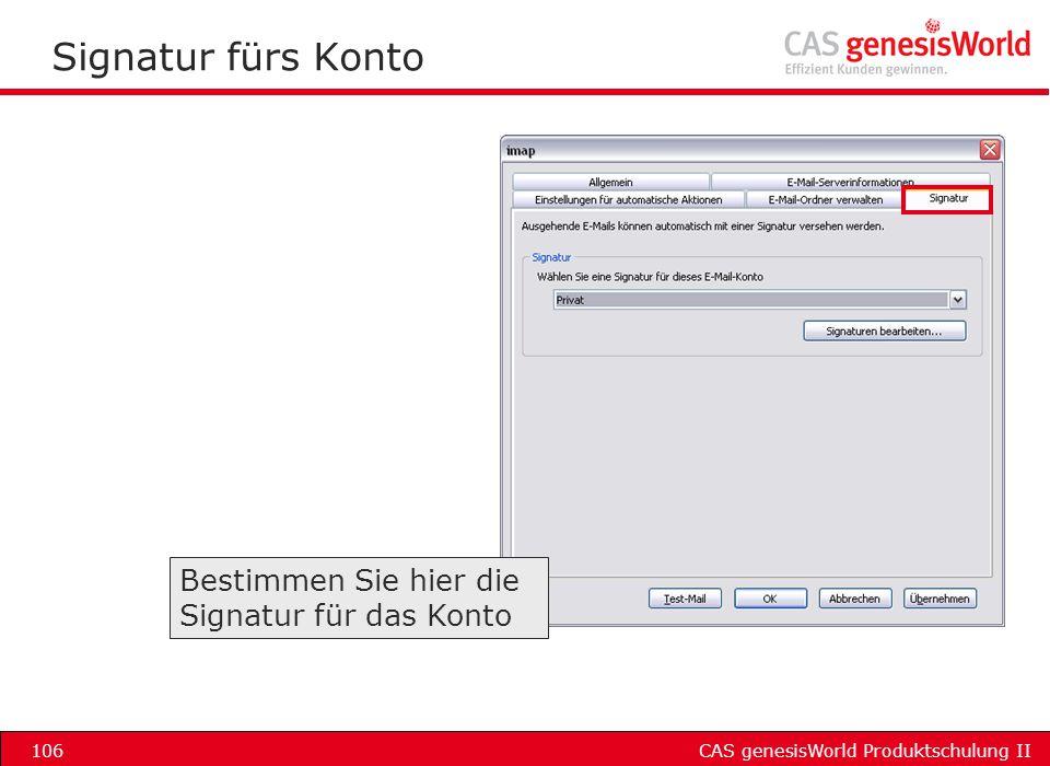 CAS genesisWorld Produktschulung II106 Signatur fürs Konto Bestimmen Sie hier die Signatur für das Konto