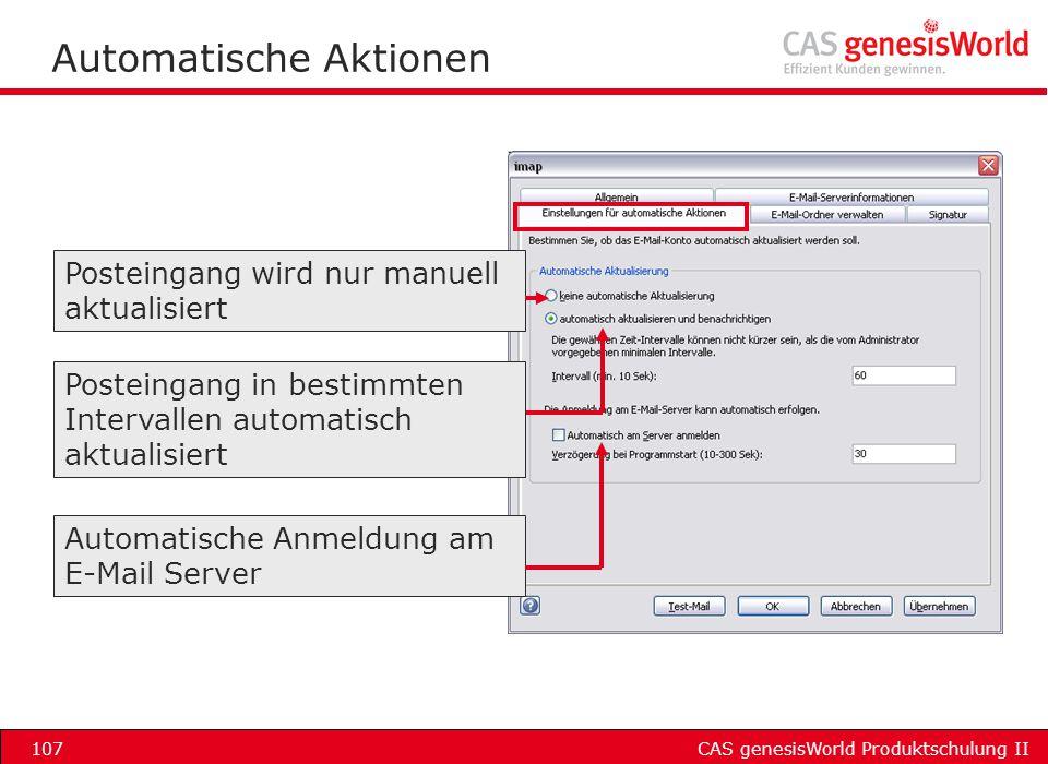 CAS genesisWorld Produktschulung II107 Automatische Aktionen Posteingang wird nur manuell aktualisiert Automatische Anmeldung am E-Mail Server Postein