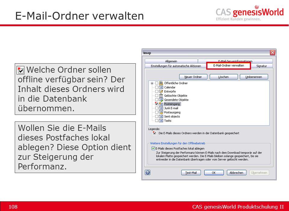 CAS genesisWorld Produktschulung II108 E-Mail-Ordner verwalten Welche Ordner sollen offline verfügbar sein? Der Inhalt dieses Ordners wird in die Date