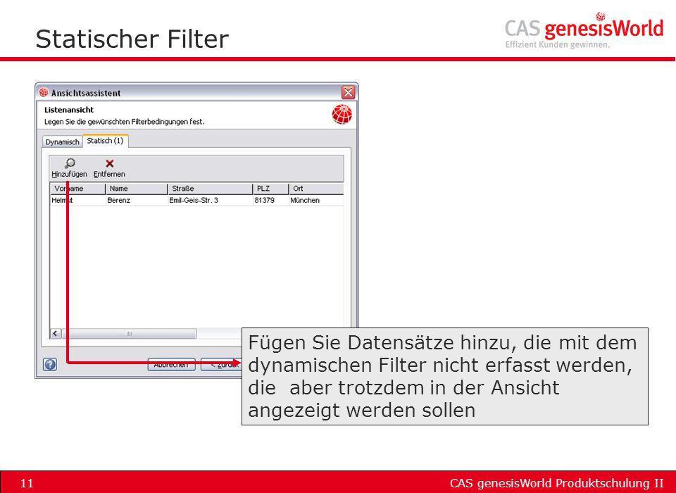 CAS genesisWorld Produktschulung II11 Statischer Filter Fügen Sie Datensätze hinzu, die mit dem dynamischen Filter nicht erfasst werden, die aber trot