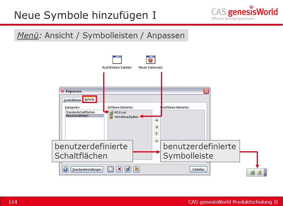 CAS genesisWorld Produktschulung II114 Neue Symbole hinzufügen I benutzerdefinierte Schaltflächen Menü: Ansicht / Symbolleisten / Anpassen benutzerdef