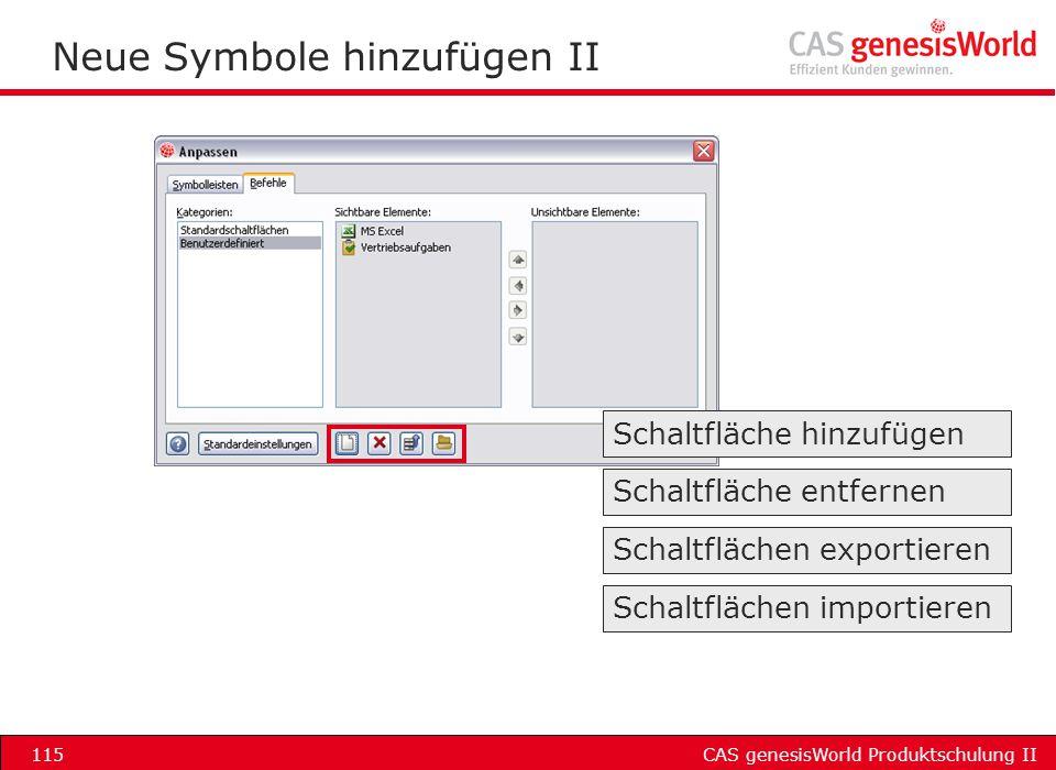 CAS genesisWorld Produktschulung II115 Neue Symbole hinzufügen II Schaltfläche hinzufügen Schaltfläche entfernen Schaltflächen exportieren Schaltfläch