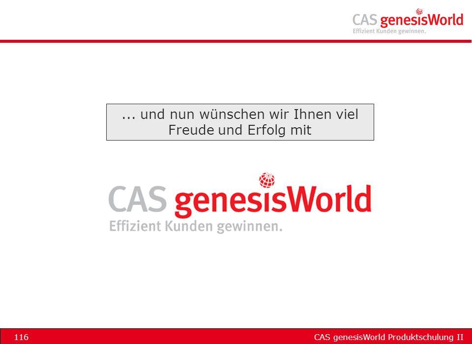 CAS genesisWorld Produktschulung II116... und nun wünschen wir Ihnen viel Freude und Erfolg mit