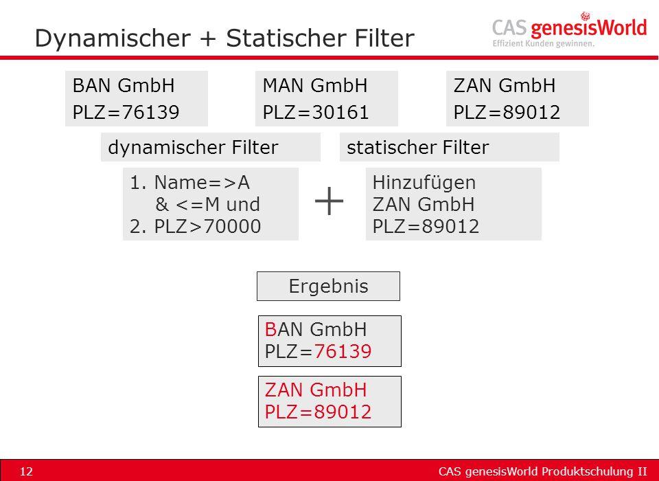 CAS genesisWorld Produktschulung II12 Dynamischer + Statischer Filter BAN GmbH PLZ=76139 ZAN GmbH PLZ=89012 BAN GmbH PLZ=76139 1. Name=>A & <=M und 2.