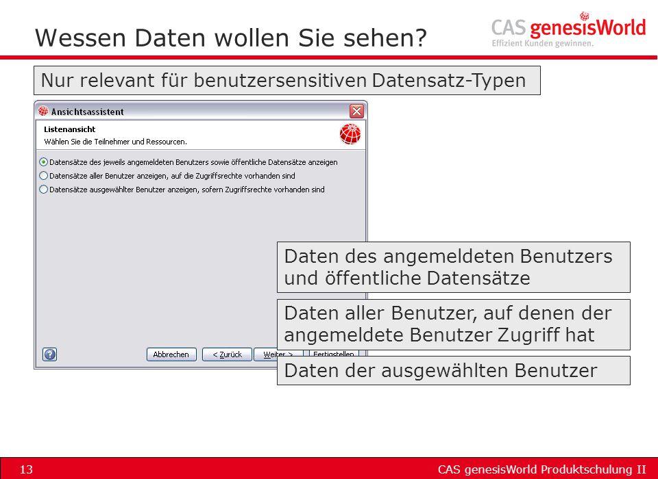 CAS genesisWorld Produktschulung II13 Wessen Daten wollen Sie sehen? Daten des angemeldeten Benutzers und öffentliche Datensätze Nur relevant für benu
