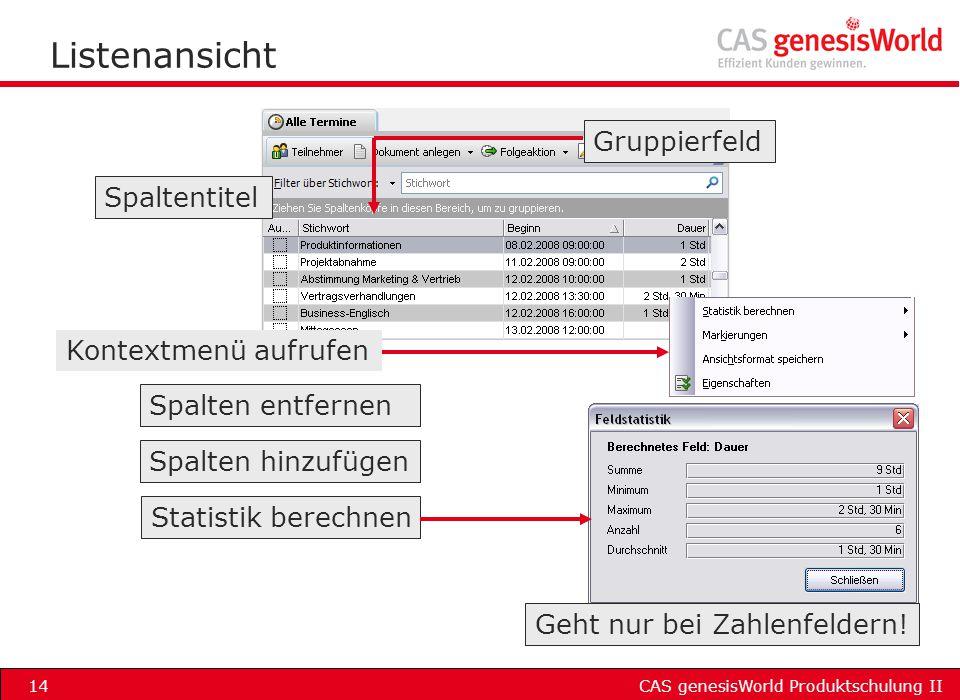 CAS genesisWorld Produktschulung II14 Listenansicht Spalten entfernen Spalten hinzufügen Statistik berechnen Spaltentitel Gruppierfeld Geht nur bei Za
