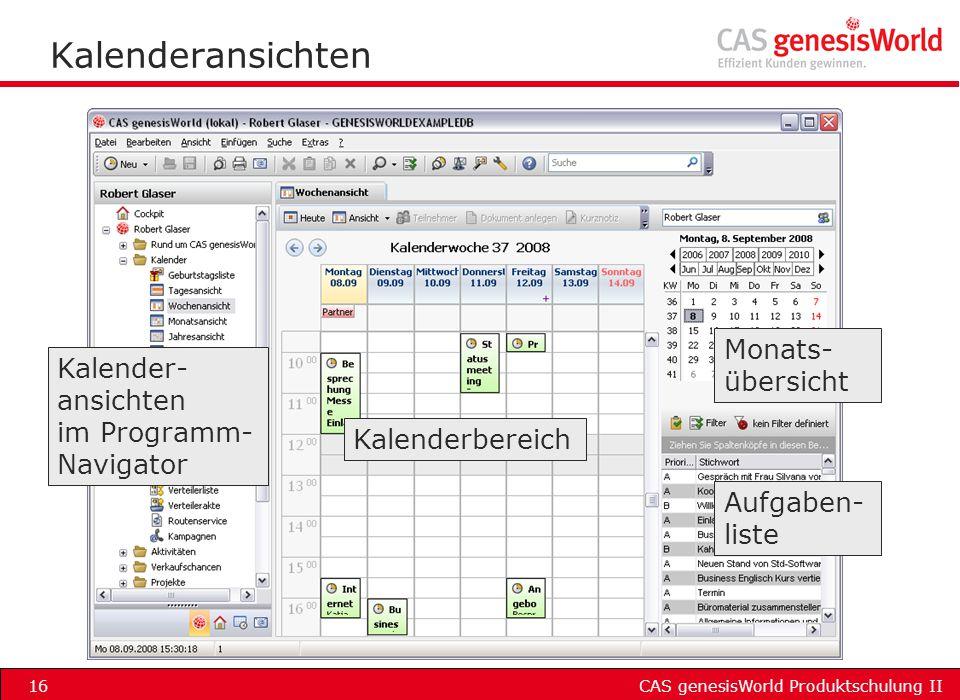 CAS genesisWorld Produktschulung II16 Kalenderansichten Kalender- ansichten im Programm- Navigator Kalenderbereich Aufgaben- liste Monats- übersicht