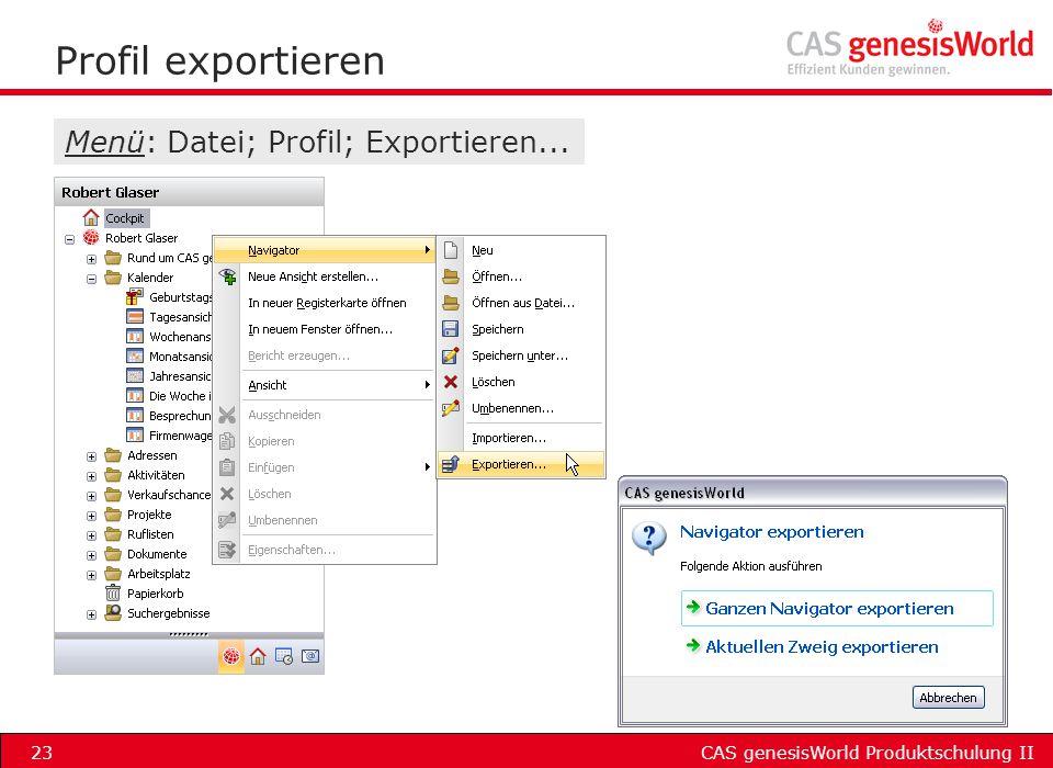 CAS genesisWorld Produktschulung II23 Profil exportieren Menü: Datei; Profil; Exportieren...