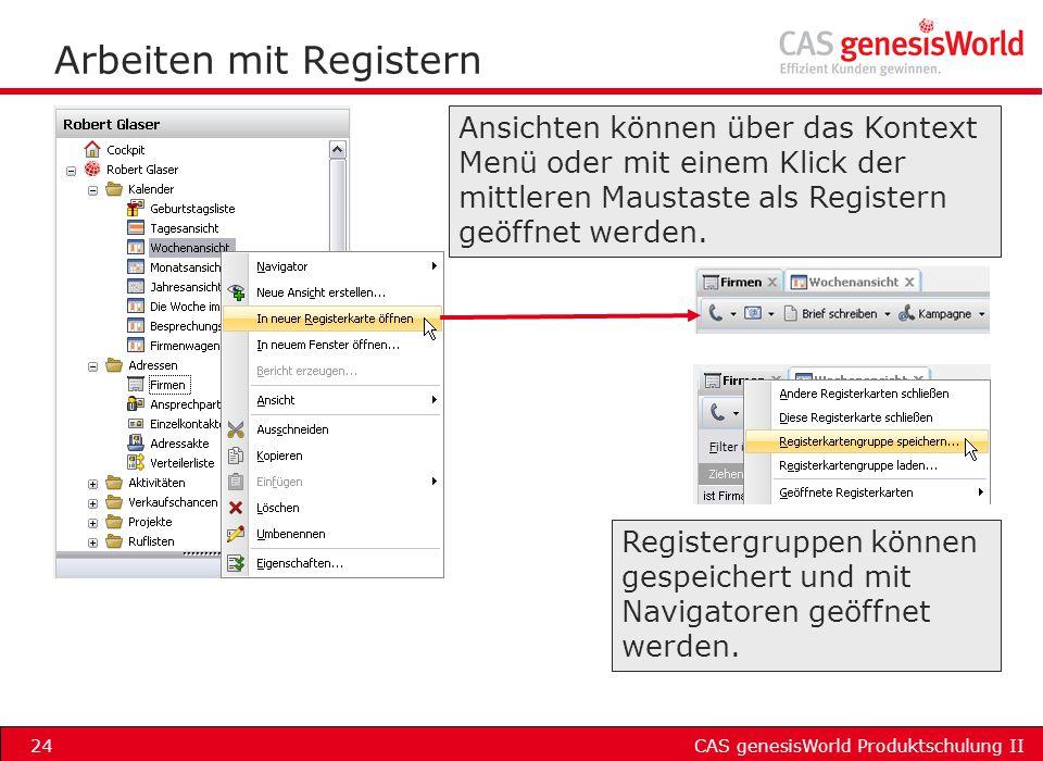 CAS genesisWorld Produktschulung II24 Arbeiten mit Registern Ansichten können über das Kontext Menü oder mit einem Klick der mittleren Maustaste als R