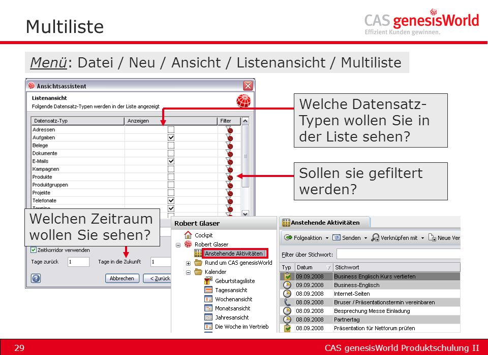 CAS genesisWorld Produktschulung II29 Multiliste Menü: Datei / Neu / Ansicht / Listenansicht / Multiliste Welche Datensatz- Typen wollen Sie in der Li