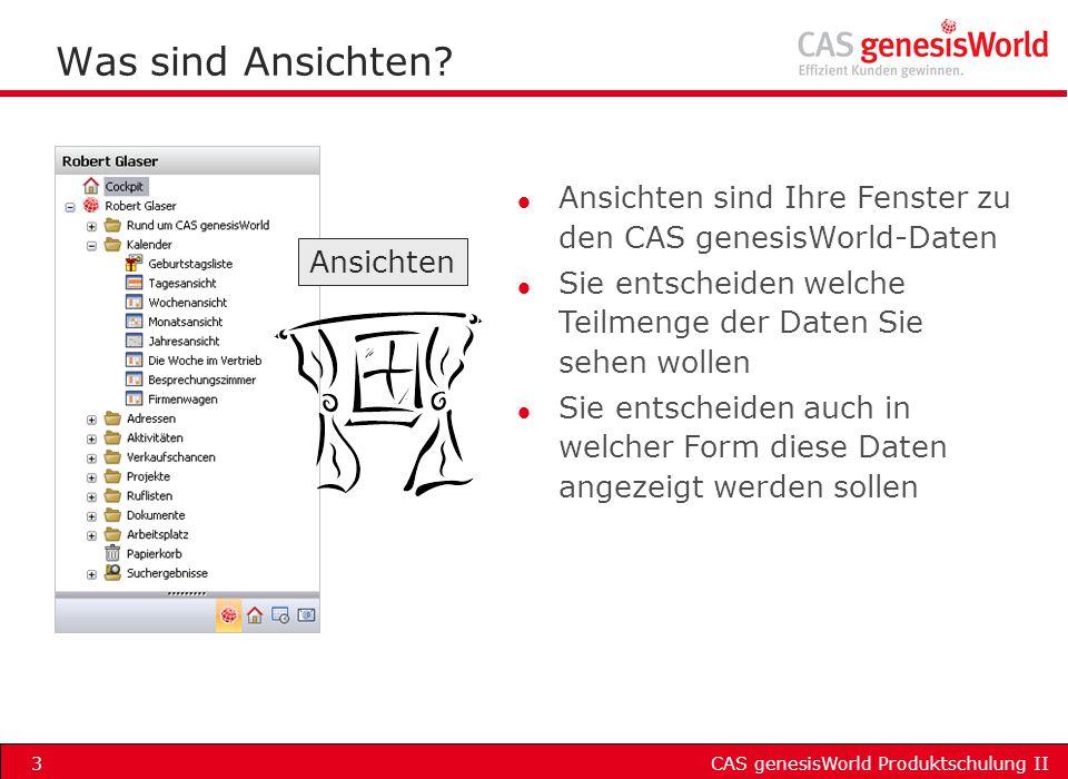 CAS genesisWorld Produktschulung II3 Was sind Ansichten? Ansichten l Ansichten sind Ihre Fenster zu den CAS genesisWorld-Daten l Sie entscheiden welch