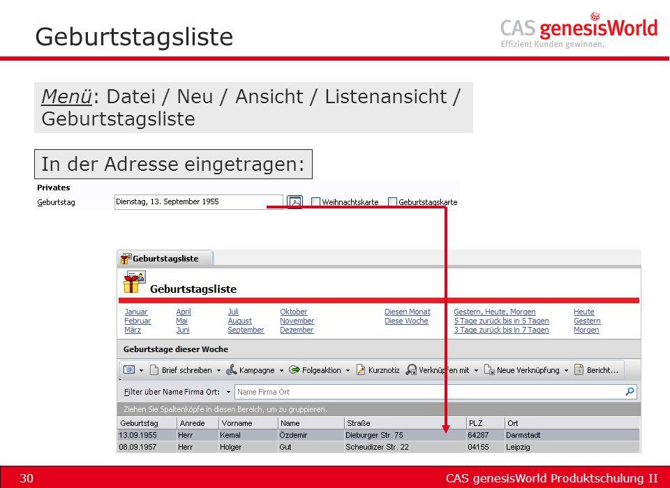 CAS genesisWorld Produktschulung II30 Geburtstagsliste Menü: Datei / Neu / Ansicht / Listenansicht / Geburtstagsliste In der Adresse eingetragen: