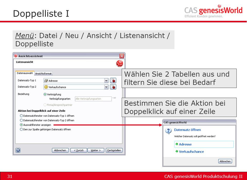 CAS genesisWorld Produktschulung II31 Doppelliste I Menü: Datei / Neu / Ansicht / Listenansicht / Doppelliste Wählen Sie 2 Tabellen aus und filtern Si