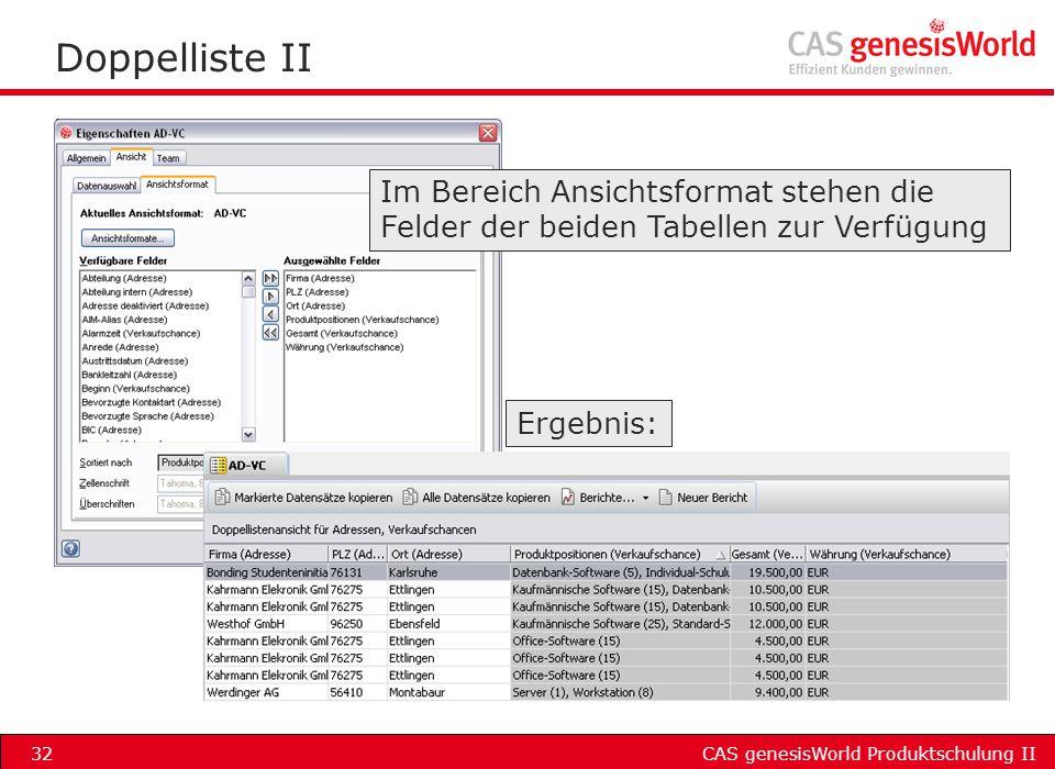 CAS genesisWorld Produktschulung II32 Doppelliste II Im Bereich Ansichtsformat stehen die Felder der beiden Tabellen zur Verfügung Ergebnis: