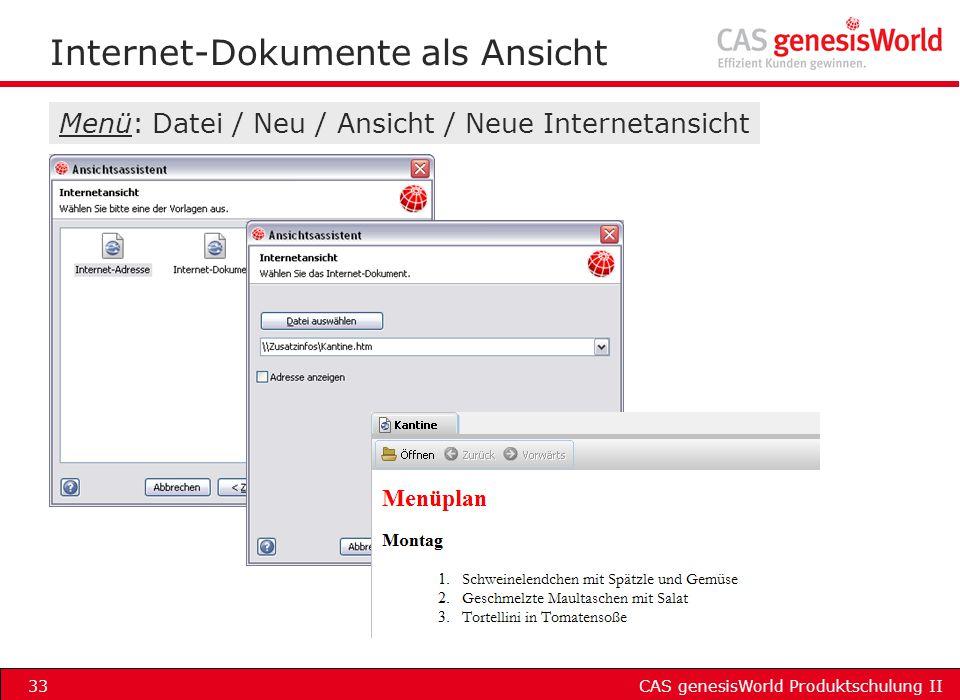 CAS genesisWorld Produktschulung II33 Internet-Dokumente als Ansicht Menü: Datei / Neu / Ansicht / Neue Internetansicht