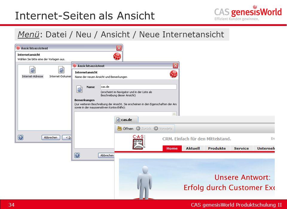 CAS genesisWorld Produktschulung II34 Internet-Seiten als Ansicht Menü: Datei / Neu / Ansicht / Neue Internetansicht