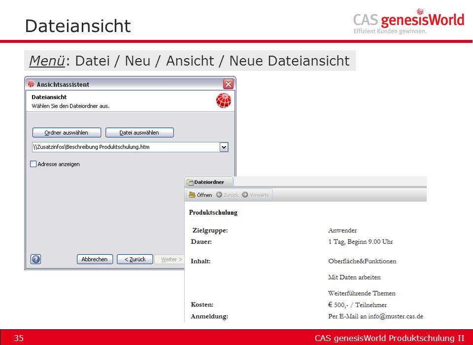 CAS genesisWorld Produktschulung II35 Dateiansicht Menü: Datei / Neu / Ansicht / Neue Dateiansicht
