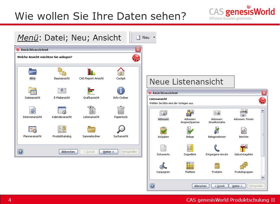 CAS genesisWorld Produktschulung II4 Wie wollen Sie Ihre Daten sehen? Menü: Datei; Neu; Ansicht Neue Listenansicht