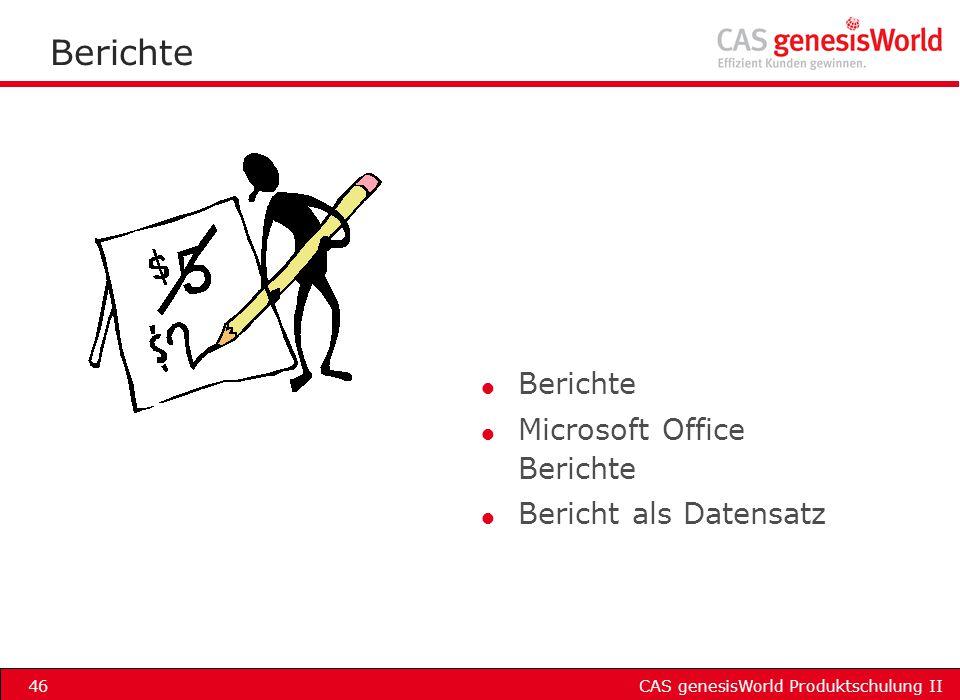 CAS genesisWorld Produktschulung II46 Berichte l Berichte l Microsoft Office Berichte l Bericht als Datensatz
